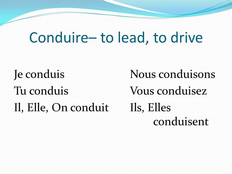 Conduire– to lead, to drive Je conduisNous conduisons Tu conduisVous conduisez Il, Elle, On conduitIls, Elles conduisent