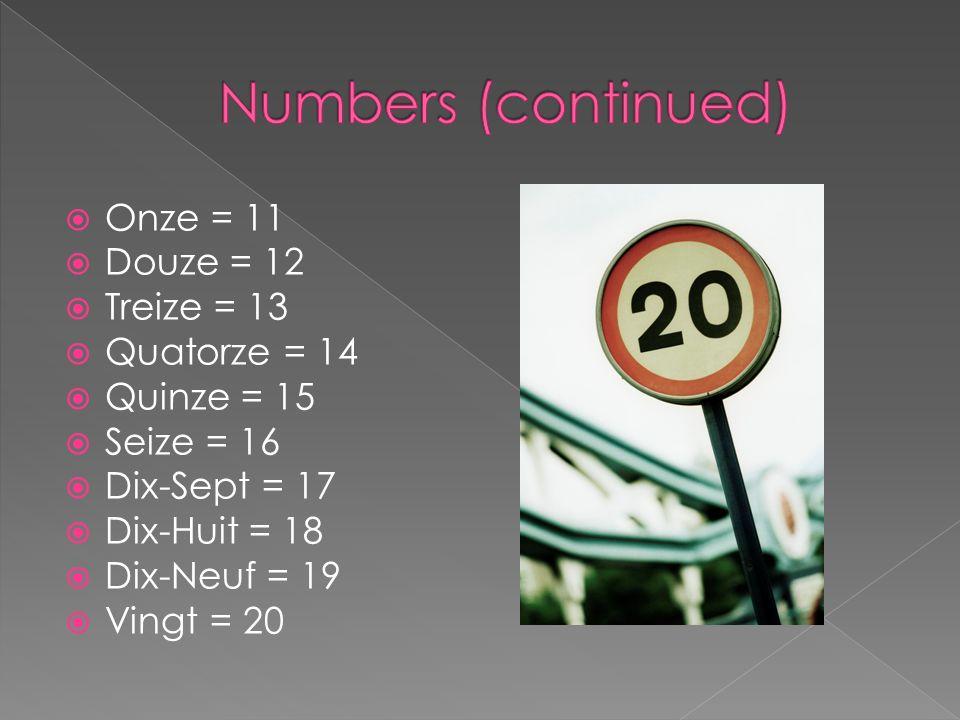 Onze = 11 Douze = 12 Treize = 13 Quatorze = 14 Quinze = 15 Seize = 16 Dix-Sept = 17 Dix-Huit = 18 Dix-Neuf = 19 Vingt = 20