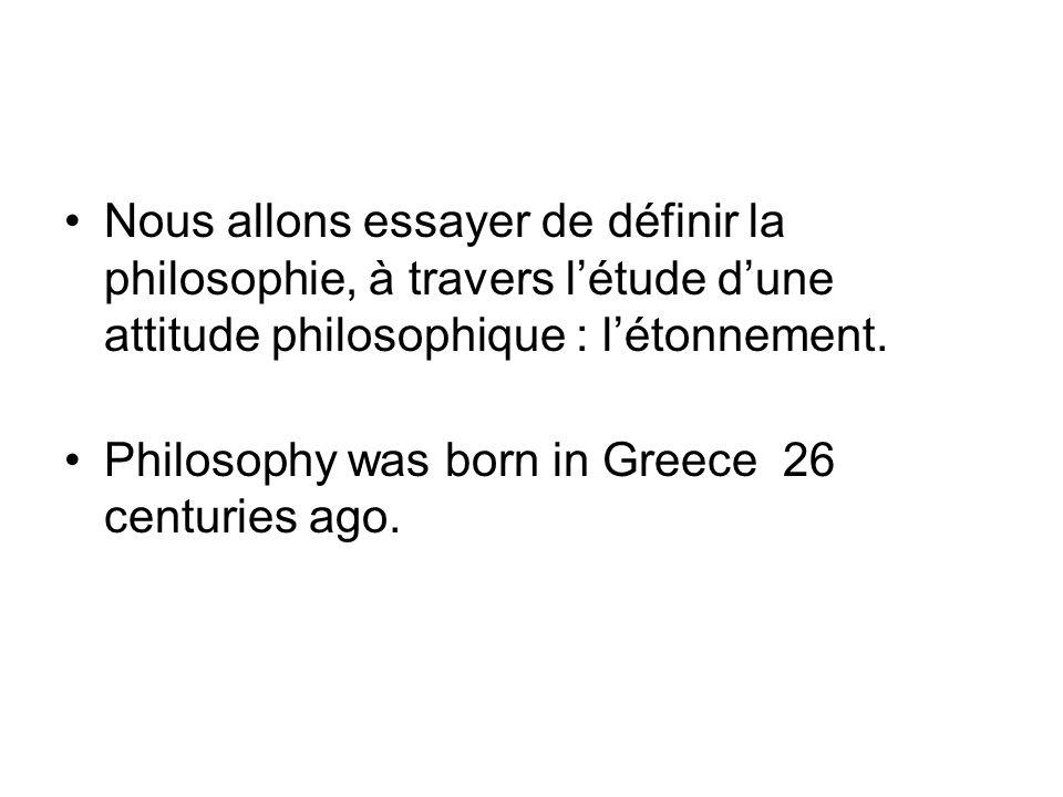 Nous allons essayer de définir la philosophie, à travers létude dune attitude philosophique : létonnement.