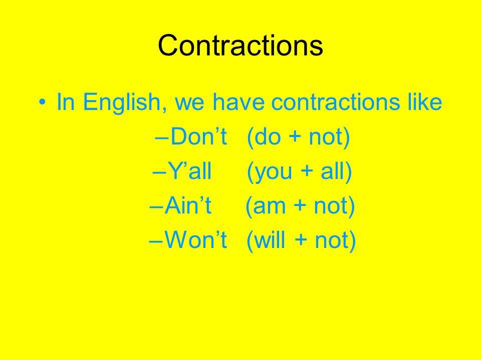Contractions In English, we have contractions like –Dont (do + not) –Yall (you + all) –Aint (am + not) –Wont (will + not)