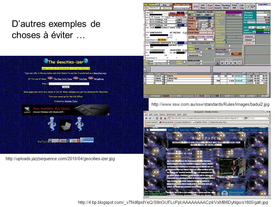Dautres exemples de choses à éviter … http://4.bp.blogspot.com/_v7Nd6pidYeQ/S9nGUFLcPpI/AAAAAAAACz4/VxMB6Dyhlgo/s1600/gah.jpg http://uploads.jazzsequence.com/2010/04/geocities-izer.jpg http://www.ssw.com.au/ssw/standards/Rules/Images/badui2.jpg