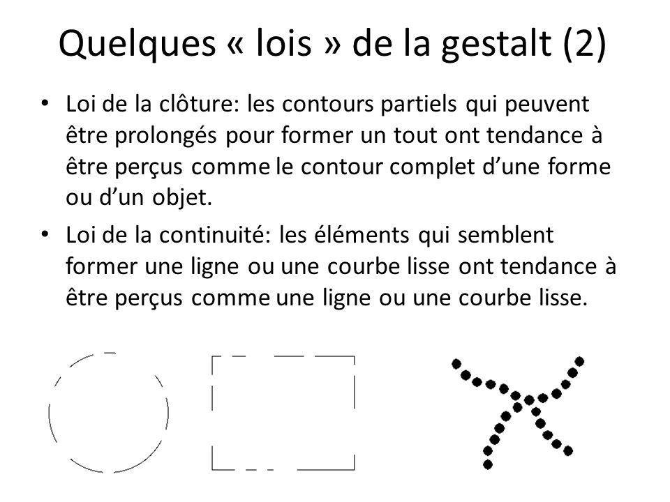 Quelques « lois » de la gestalt (2) Loi de la clôture: les contours partiels qui peuvent être prolongés pour former un tout ont tendance à être perçus comme le contour complet dune forme ou dun objet.