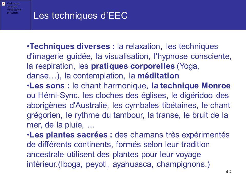 40 Les techniques dEEC Techniques diverses : la relaxation, les techniques d'imagerie guidée, la visualisation, lhypnose consciente, la respiration, l
