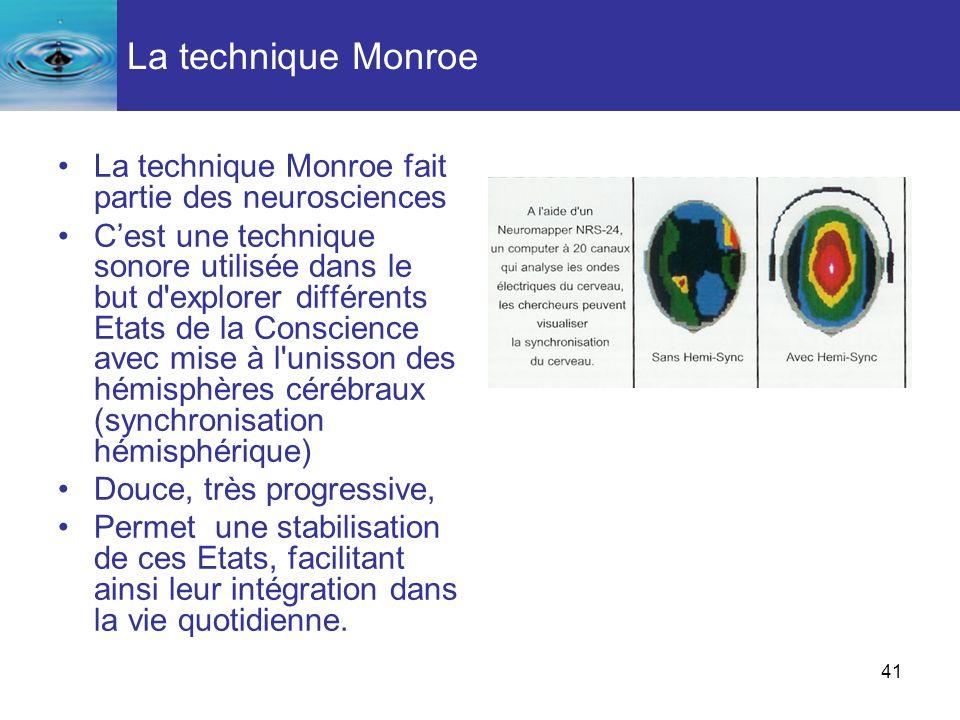 41 La technique Monroe fait partie des neurosciences Cest une technique sonore utilisée dans le but d'explorer différents Etats de la Conscience avec