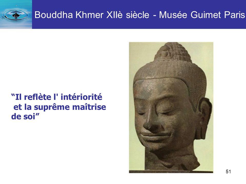 51 Il reflète l' intériorité et la suprême maîtrise de soi Bouddha Khmer XIIè siècle - Musée Guimet Paris