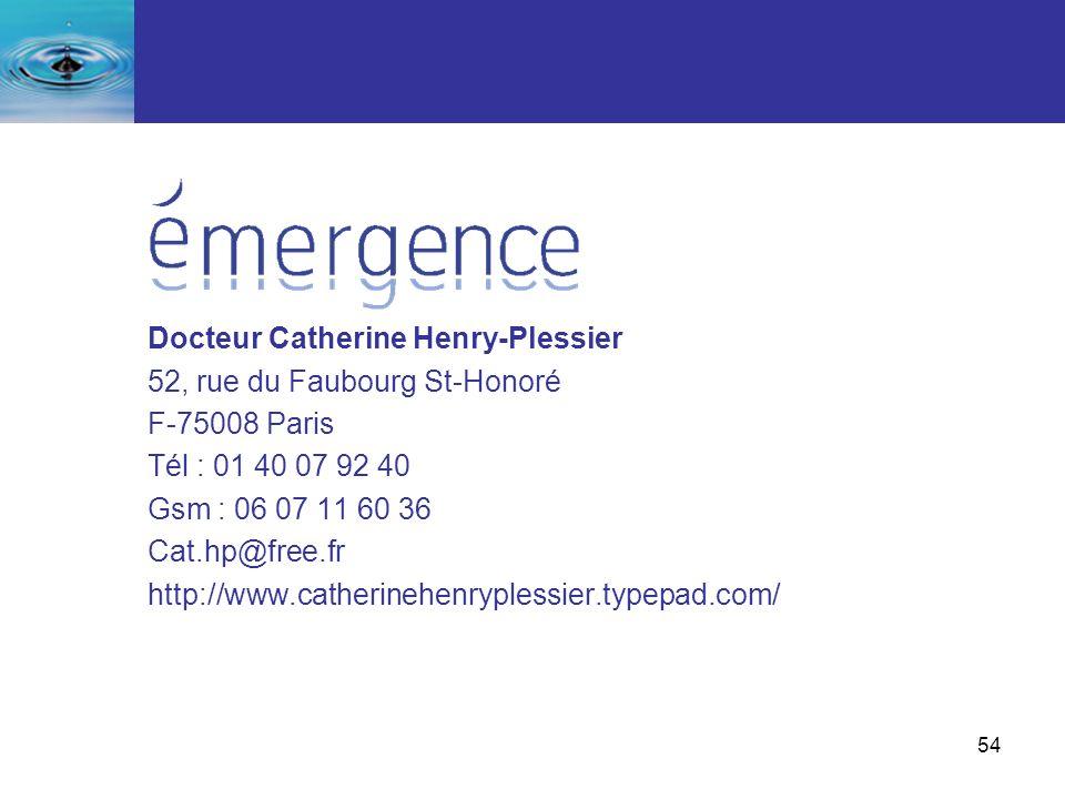 54 Docteur Catherine Henry-Plessier 52, rue du Faubourg St-Honoré F-75008 Paris Tél : 01 40 07 92 40 Gsm : 06 07 11 60 36 Cat.hp@free.fr http://www.ca