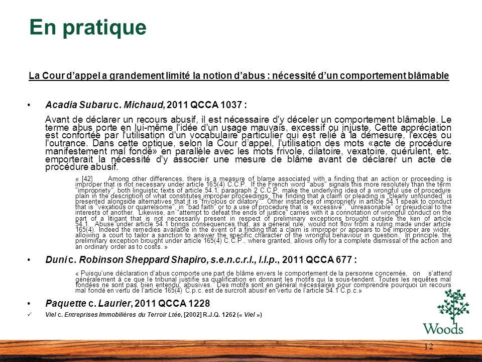 En pratique La Cour dappel a grandement limité la notion dabus : nécessité dun comportement blâmable Acadia Subaru c. Michaud, 2011 QCCA 1037 : Avant