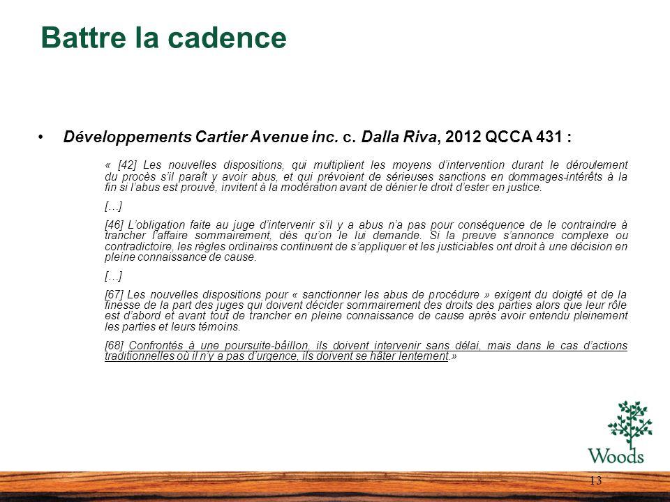 Battre la cadence Développements Cartier Avenue inc. c. Dalla Riva, 2012 QCCA 431 : « [42] Les nouvelles dispositions, qui multiplient les moyens dint