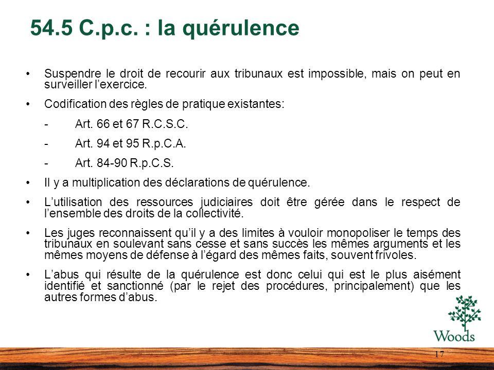 54.5 C.p.c. : la quérulence Suspendre le droit de recourir aux tribunaux est impossible, mais on peut en surveiller lexercice. Codification des règles