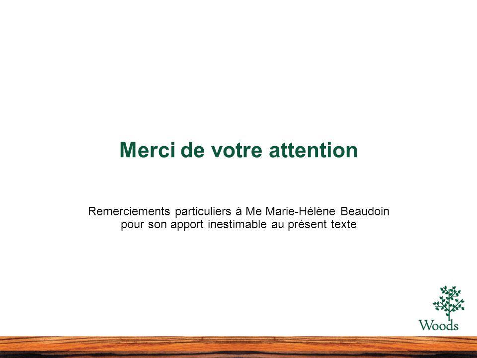 Merci de votre attention Remerciements particuliers à Me Marie-Hélène Beaudoin pour son apport inestimable au présent texte
