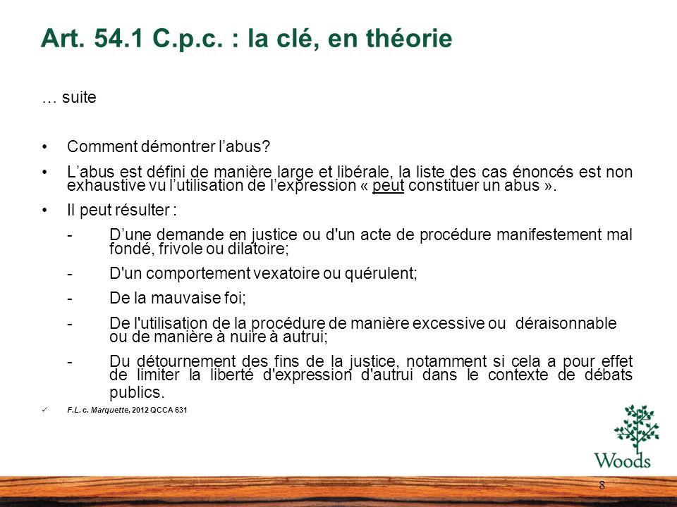 Art. 54.1 C.p.c. : la clé, en théorie … suite Comment démontrer labus? Labus est défini de manière large et libérale, la liste des cas énoncés est non