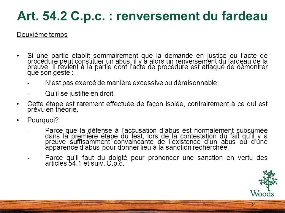 Art. 54.2 C.p.c. : renversement du fardeau Deuxième temps Si une partie établit sommairement que la demande en justice ou lacte de procédure peut cons