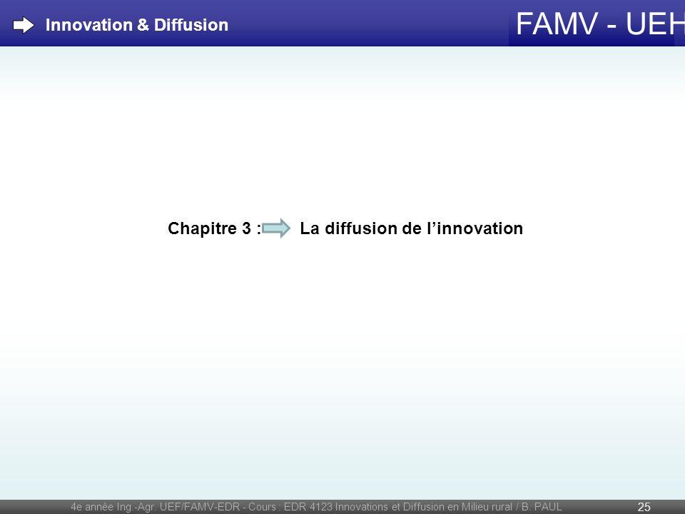 FAMV - UEH 4e année Ing.-Agr. UEF/FAMV-EDR - Cours : EDR 4123 Innovations et Diffusion en Milieu rural / B. PAUL 25 Chapitre 3 : La diffusion de linno