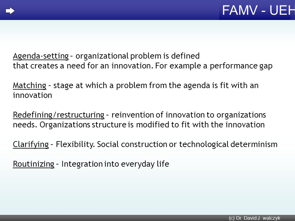 FAMV - UEH Agenda-setting – organizational problem is defined that creates a need for an innovation. For example a performance gap Matching – stage at
