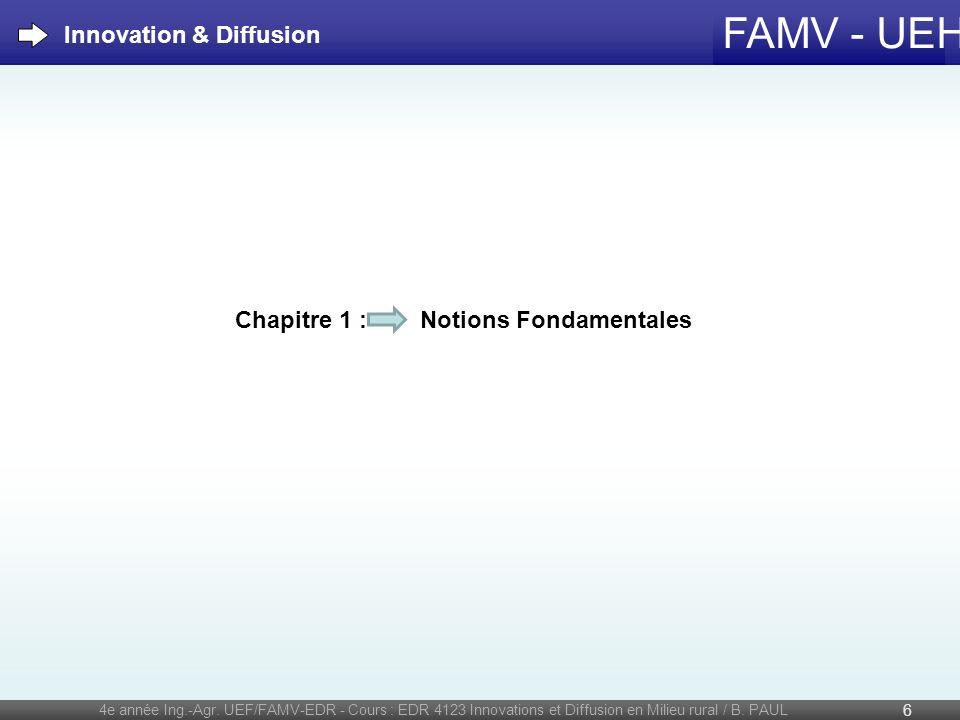 FAMV - UEH Pour finir : Everett Rogers (1962) : La diffusion de linnovation ne demande pas seulement un lancement initial réussi, mais aussi un plan stratégique prévoyant : suivi et analyse des résultats, adaptation du produit, des méthodes de promotion, des canaux de diffusion, etc.