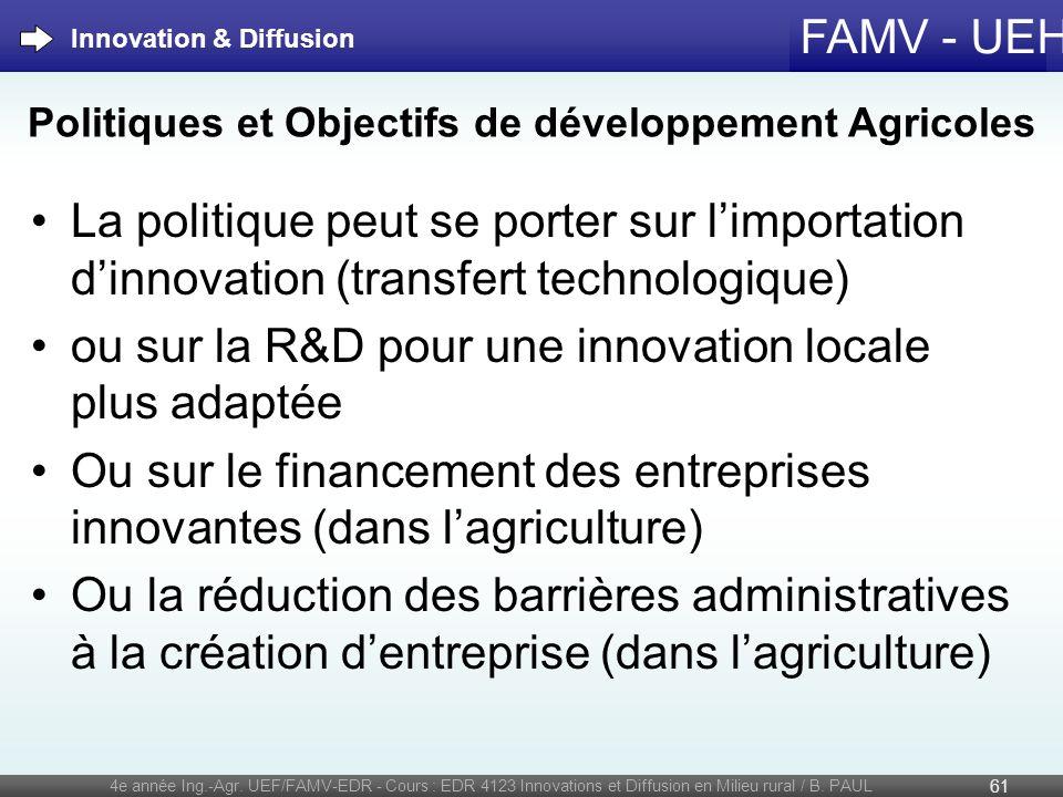 FAMV - UEH La politique peut se porter sur limportation dinnovation (transfert technologique) ou sur la R&D pour une innovation locale plus adaptée Ou