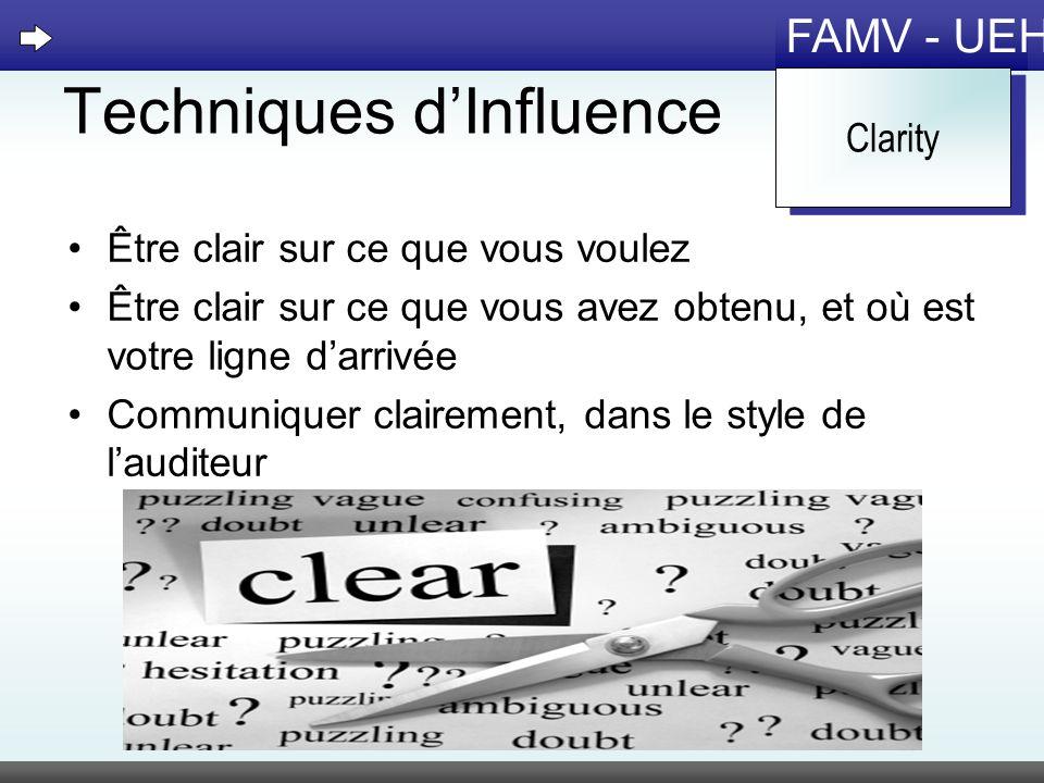 FAMV - UEH Techniques dInfluence Être clair sur ce que vous voulez Être clair sur ce que vous avez obtenu, et où est votre ligne darrivée Communiquer