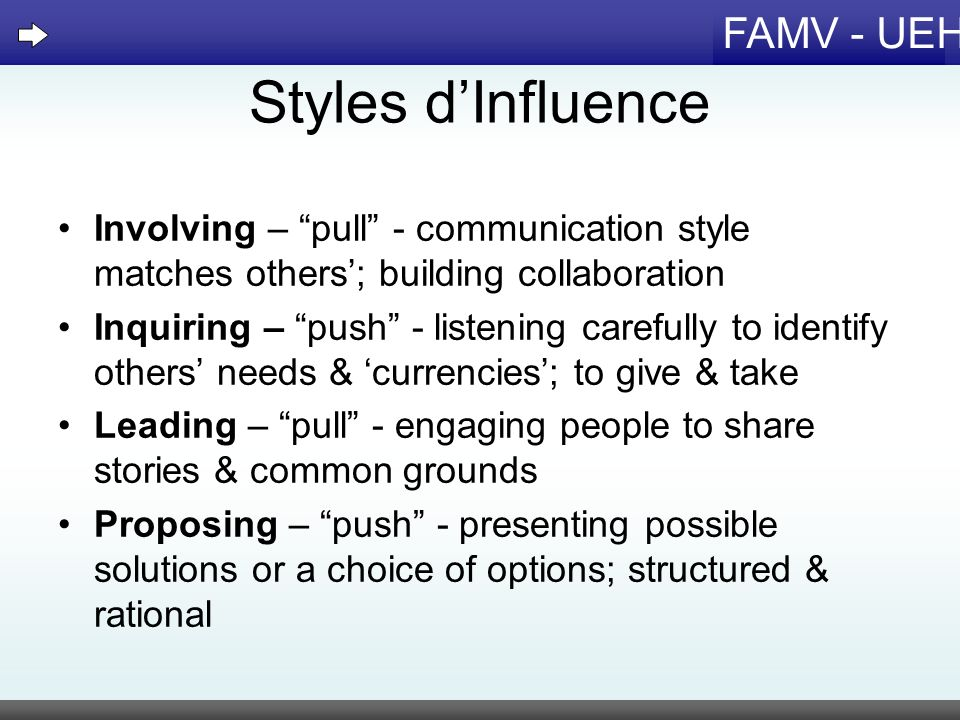FAMV - UEH Styles dInfluence Involving – pull - communication style matches others; building collaboration Inquiring – push - listening carefully to i