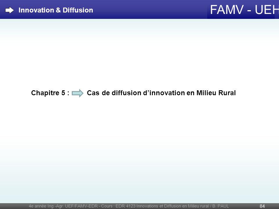 FAMV - UEH 4e année Ing.-Agr. UEF/FAMV-EDR - Cours : EDR 4123 Innovations et Diffusion en Milieu rural / B. PAUL 84 Chapitre 5 : Cas de diffusion dinn