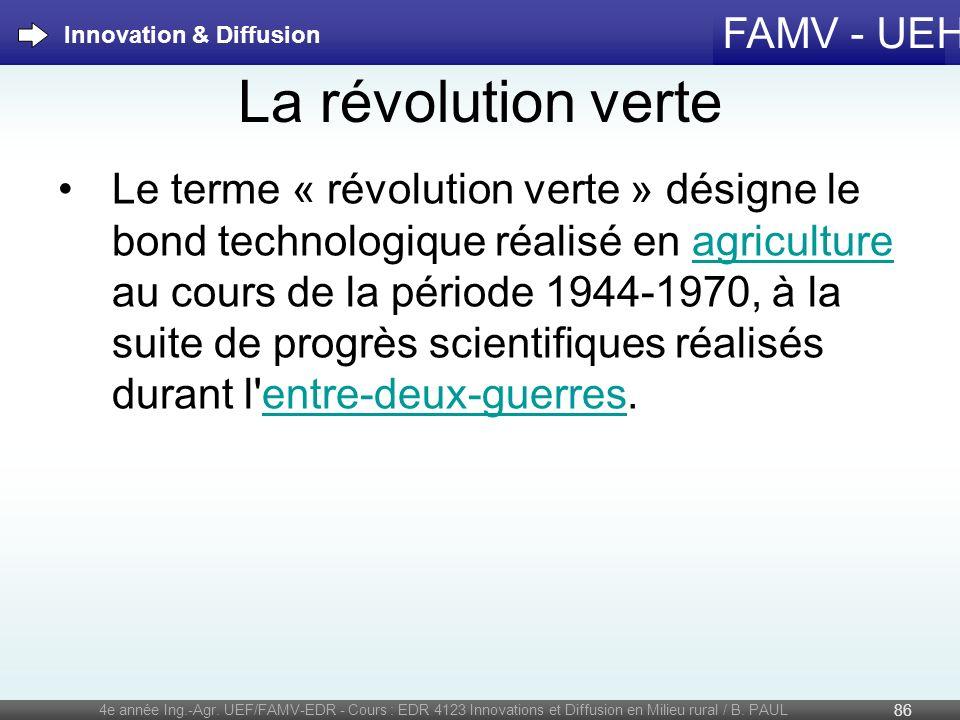 FAMV - UEH La révolution verte Le terme « révolution verte » désigne le bond technologique réalisé en agriculture au cours de la période 1944-1970, à