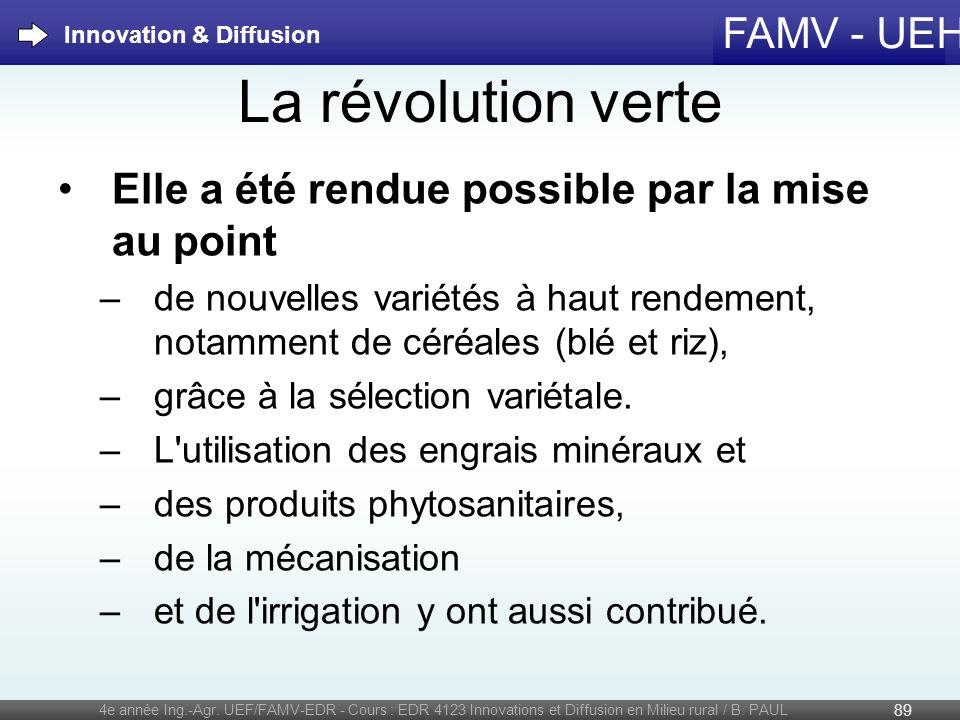 FAMV - UEH La révolution verte Elle a été rendue possible par la mise au point –de nouvelles variétés à haut rendement, notamment de céréales (blé et