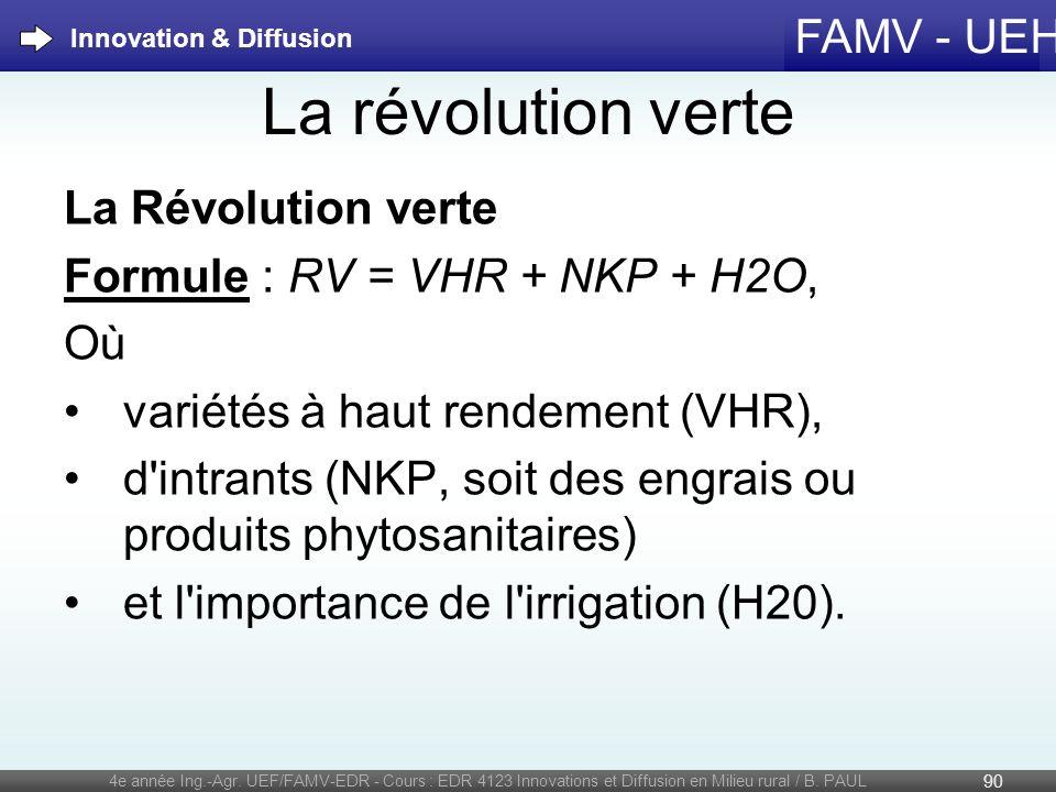 FAMV - UEH La révolution verte La Révolution verte Formule : RV = VHR + NKP + H2O, Où variétés à haut rendement (VHR), d'intrants (NKP, soit des engra
