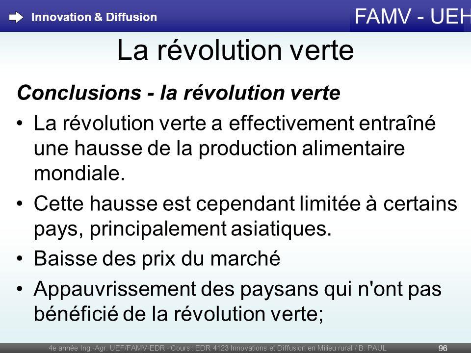 FAMV - UEH La révolution verte Conclusions - la révolution verte La révolution verte a effectivement entraîné une hausse de la production alimentaire