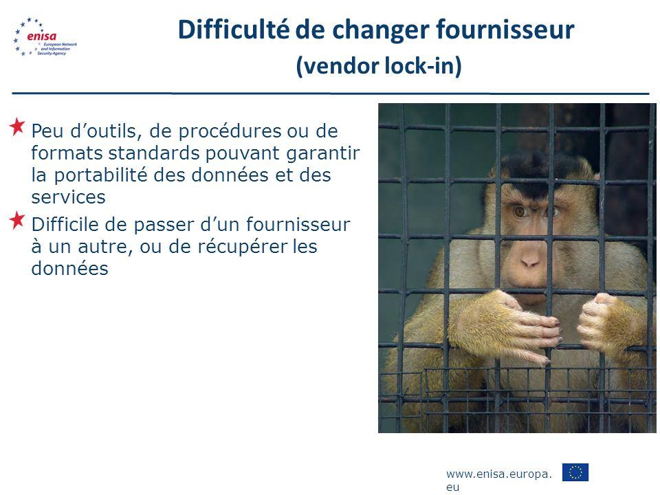 www.enisa.europa. eu Difficulté de changer fournisseur (vendor lock-in) Peu doutils, de procédures ou de formats standards pouvant garantir la portabi