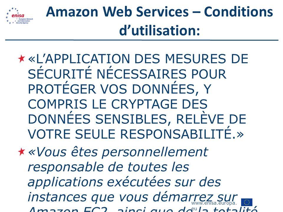 www.enisa.europa. eu Amazon Web Services – Conditions dutilisation: «LAPPLICATION DES MESURES DE SÉCURITÉ NÉCESSAIRES POUR PROTÉGER VOS DONNÉES, Y COM