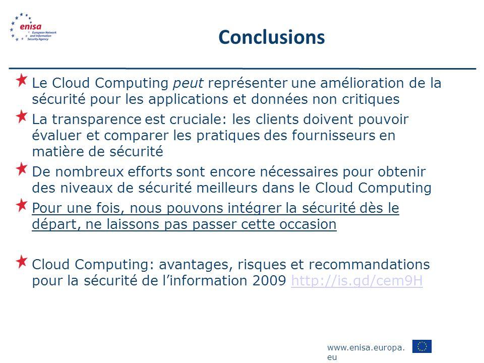 www.enisa.europa. eu Conclusions Le Cloud Computing peut représenter une amélioration de la sécurité pour les applications et données non critiques La