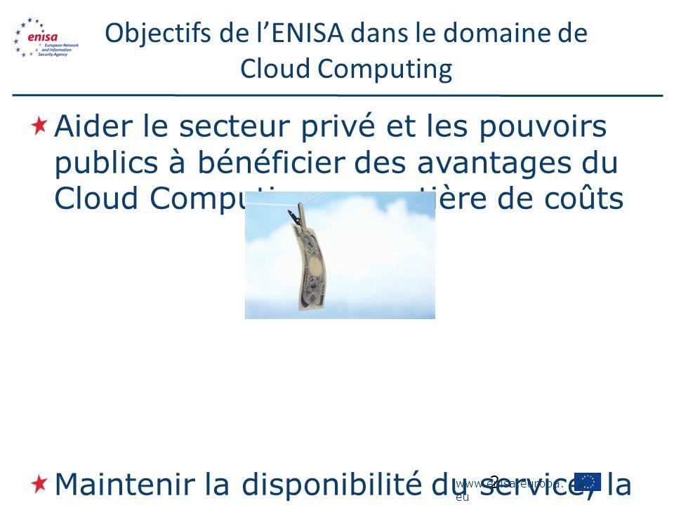 www.enisa.europa. eu Objectifs de lENISA dans le domaine de Cloud Computing 2 Aider le secteur privé et les pouvoirs publics à bénéficier des avantage