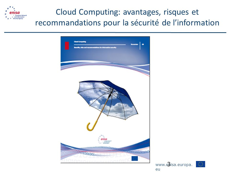 www.enisa.europa. eu Cloud Computing: avantages, risques et recommandations pour la sécurité de linformation 3