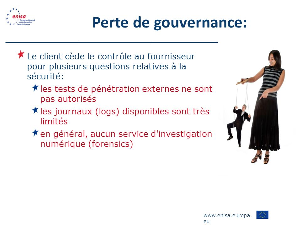 www.enisa.europa. eu Perte de gouvernance: Le client cède le contrôle au fournisseur pour plusieurs questions relatives à la sécurité: les tests de pé