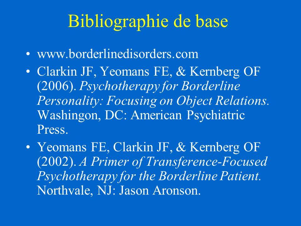 Bibliographie de base www.borderlinedisorders.com Clarkin JF, Yeomans FE, & Kernberg OF (2006).