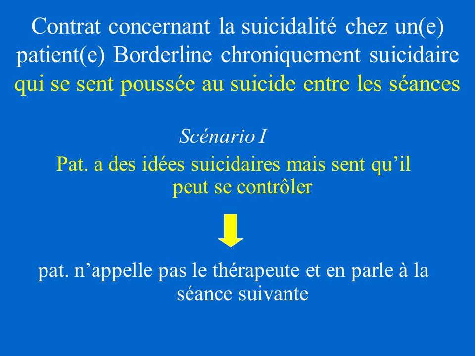 Contrat concernant la suicidalité chez un(e) patient(e) Borderline chroniquement suicidaire qui se sent poussée au suicide entre les séances Scénario I Pat.