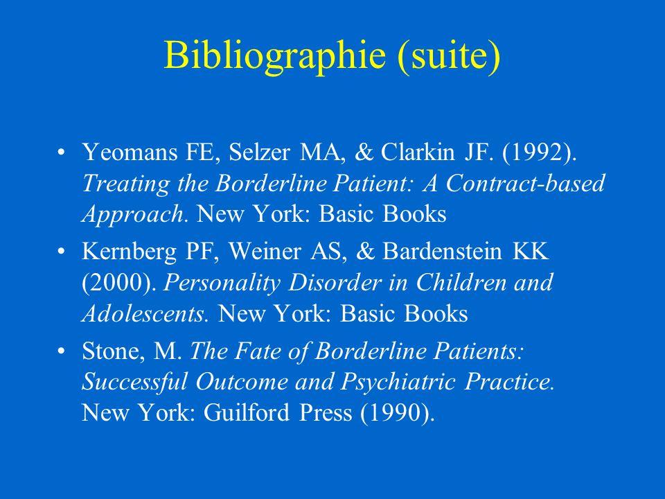 Bibliographie (suite) Yeomans FE, Selzer MA, & Clarkin JF.