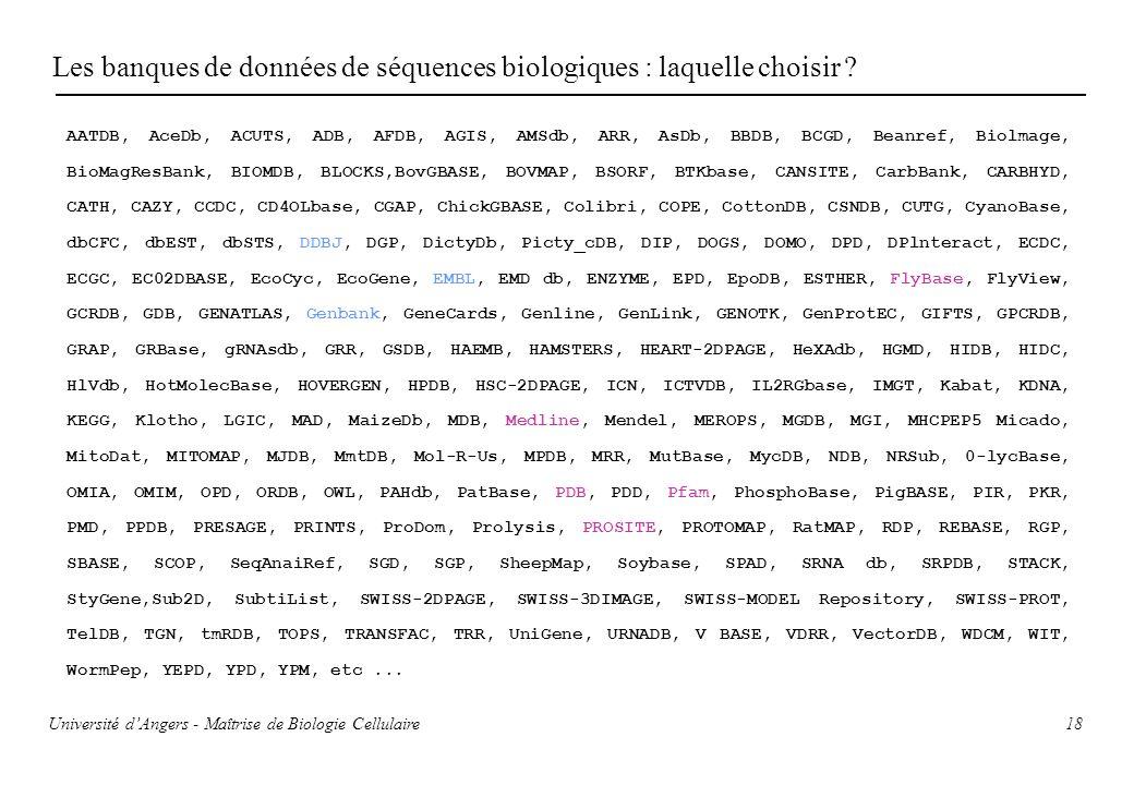 18 Les banques de données de séquences biologiques : laquelle choisir ? AATDB, AceDb, ACUTS, ADB, AFDB, AGIS, AMSdb, ARR, AsDb, BBDB, BCGD, Beanref, B