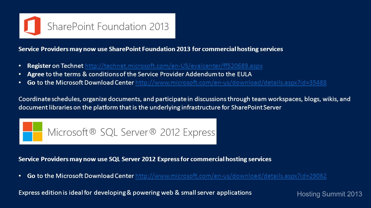 Hosting Summit 2013 Service Providers may now use SharePoint Foundation 2013 for commercial hosting services Register on Technet http://technet.micros