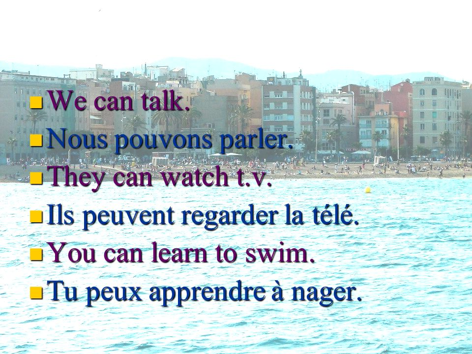 We We can talk. Nous Nous pouvons parler. They They can watch t.v.