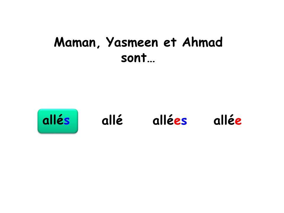 Maman, Yasmeen et Ahmad sont… allés alléesalléeallé
