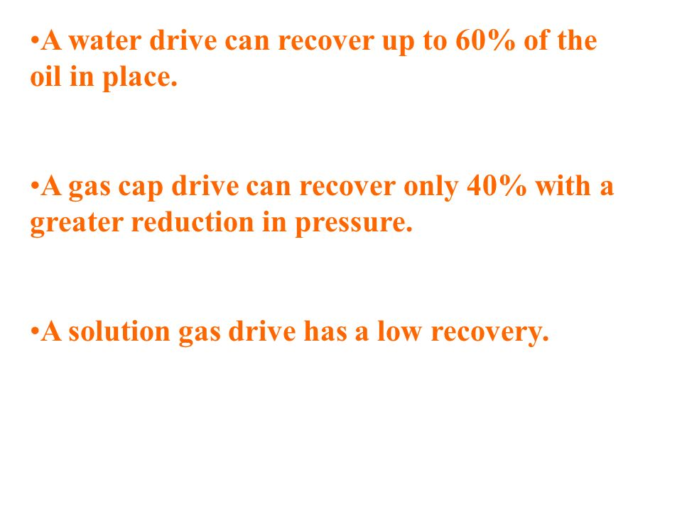 A water drive can recover up to 60% of the oil in place.