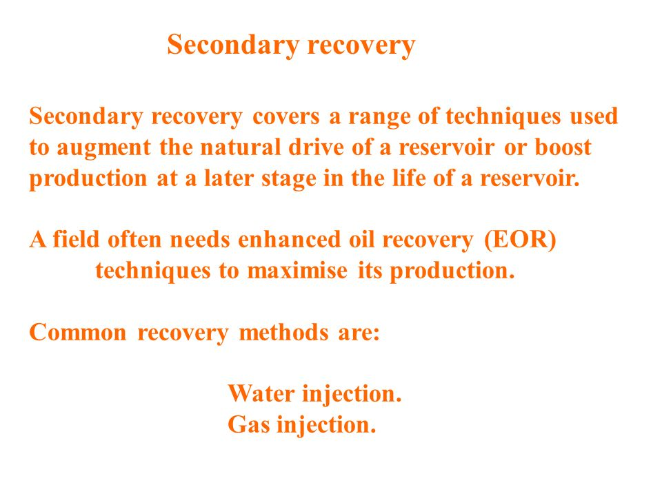 Secondary recovery covers a range of techniques used to augment the natural drive of a reservoir or boost production at a later stage in the life of a reservoir.