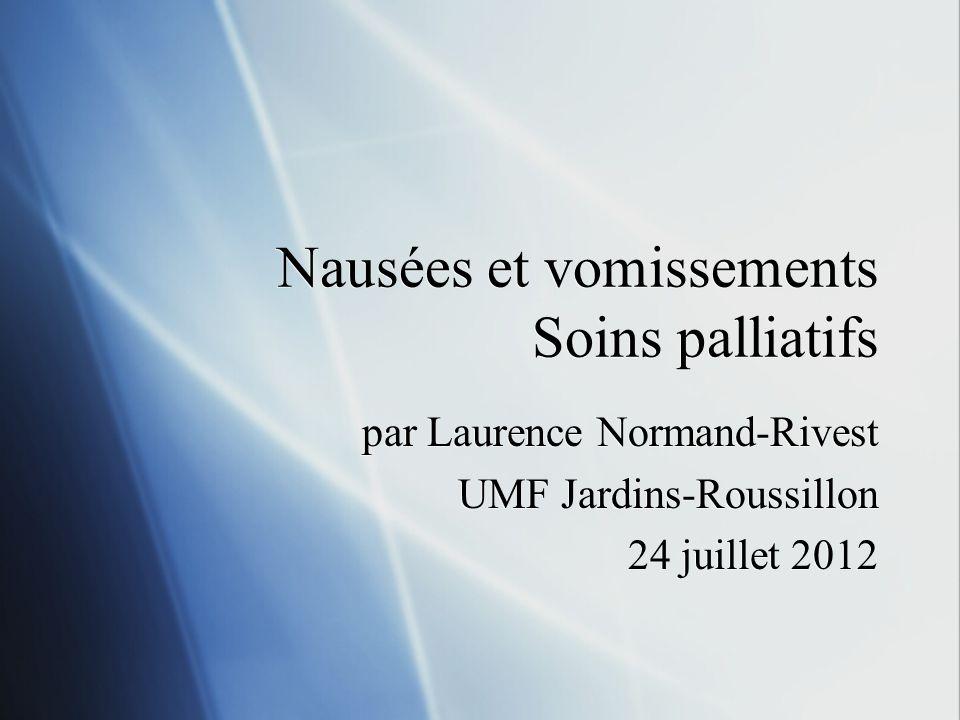 Nausées et vomissements Soins palliatifs par Laurence Normand-Rivest UMF Jardins-Roussillon 24 juillet 2012 par Laurence Normand-Rivest UMF Jardins-Ro