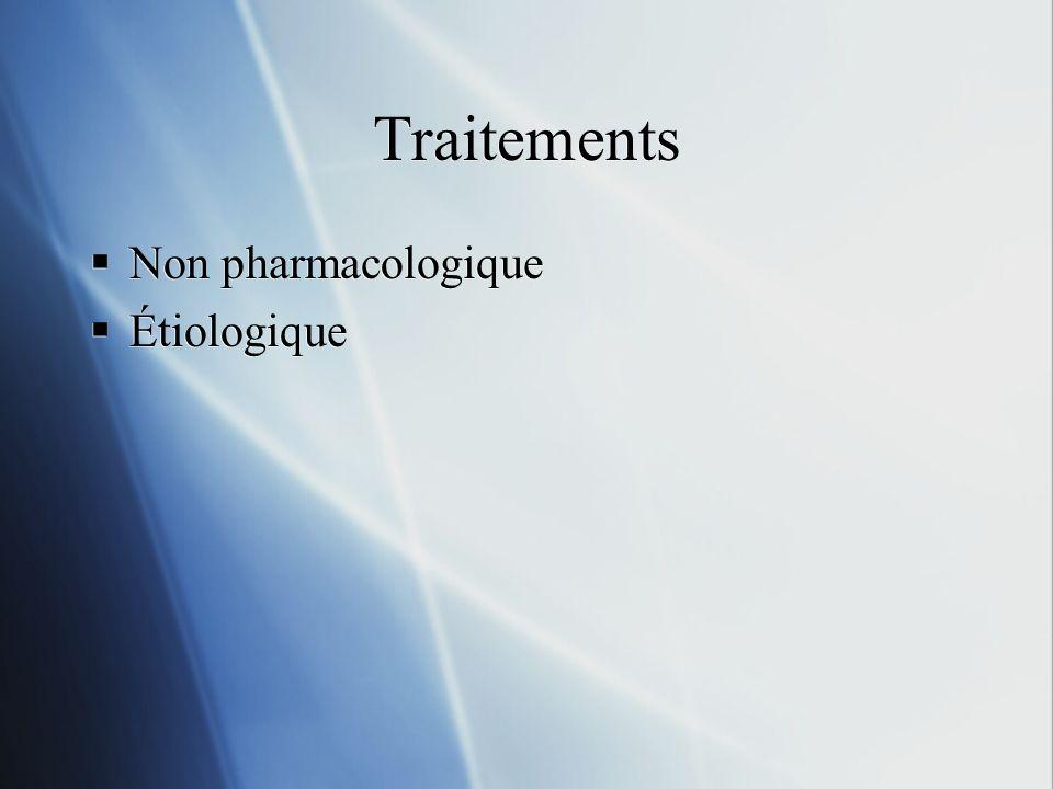Traitements Non pharmacologique Étiologique Non pharmacologique Étiologique