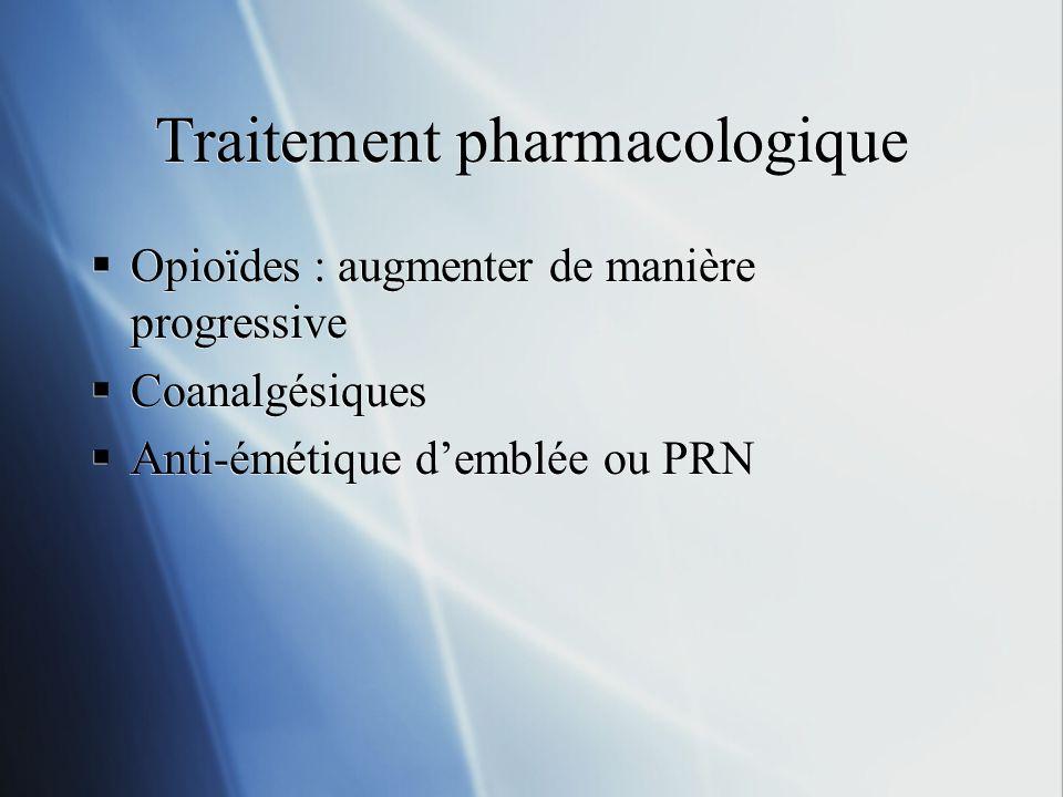Traitement pharmacologique Opioïdes : augmenter de manière progressive Coanalgésiques Anti-émétique demblée ou PRN Opioïdes : augmenter de manière pro