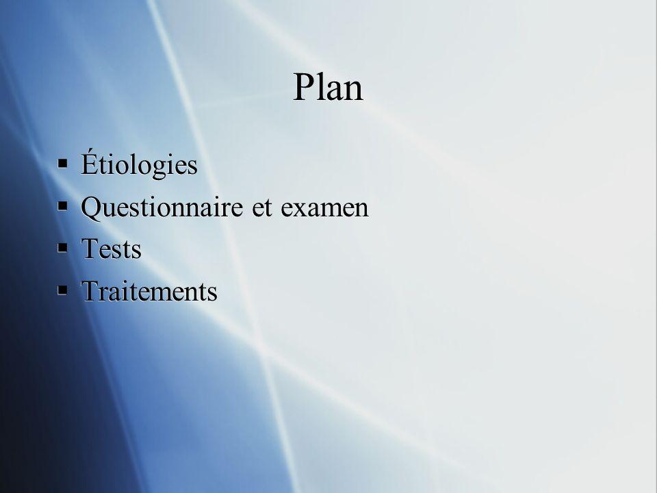 Plan Étiologies Questionnaire et examen Tests Traitements Étiologies Questionnaire et examen Tests Traitements