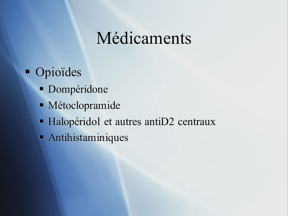 Médicaments Opioïdes Dompéridone Métoclopramide Halopéridol et autres antiD2 centraux Antihistaminiques Opioïdes Dompéridone Métoclopramide Halopérido