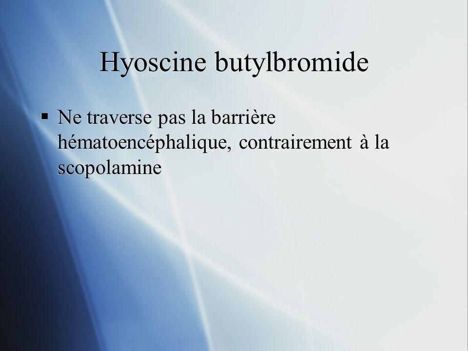 Hyoscine butylbromide Ne traverse pas la barrière hématoencéphalique, contrairement à la scopolamine