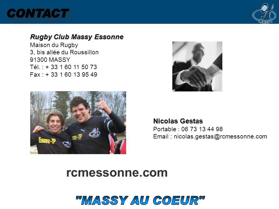 Rugby Club Massy Essonne Maison du Rugby 3, bis allée du Roussillon 91300 MASSY Tél. : + 33 1 60 11 50 73 Fax : + 33 1 60 13 95 49 www.rcmessonne.com