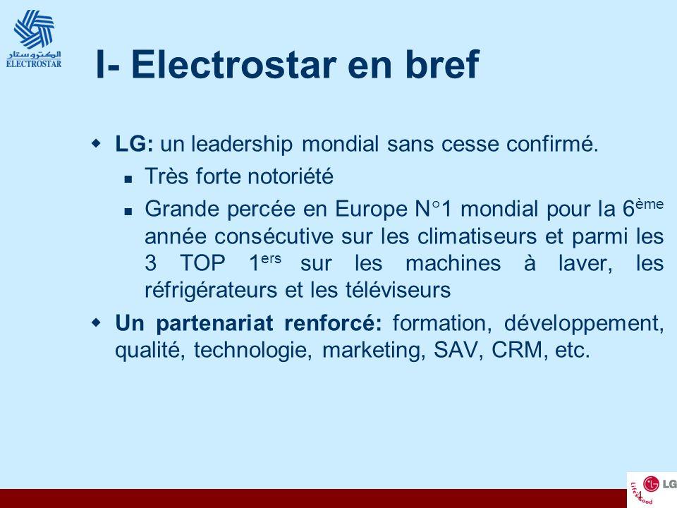 4 I- Electrostar en bref LG: un leadership mondial sans cesse confirmé. Très forte notoriété Grande percée en Europe N°1 mondial pour la 6 ème année c